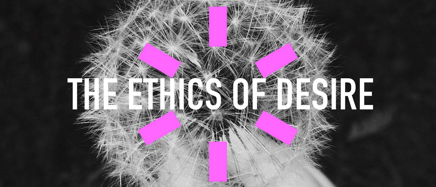 the-ethics-of-desire